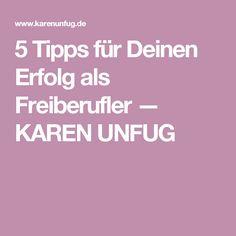 5 Tipps für Deinen Erfolg als Freiberufler — KAREN UNFUG