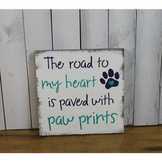 The road to my heart is paved with paw prints by WorldsSweetestSigns (You Pick Color/Dog Lover/Pet Sign/Wood Sign/Dogs/Dog/Pets/Animals/Paw print) by brandie Dog Crafts, Animal Crafts, Pet Shop, Dog Signs, Animal Signs, Pallet Signs, Wooden Signs, Painted Signs, Paw Prints