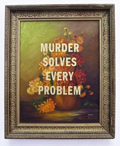 this is hysterical. Buy paintings at the second hand store and then paint your own random and kind of scary phrases over them... this one is VERY American Horror Story first season....