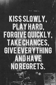 Kiss. No regrets. Relationships. Love. Quote.
