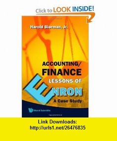 Accounting/Finance Lessons Of Enron A Case Study (9789812790309) Harold Bierman, Jr , ISBN-10: 9812790306  , ISBN-13: 978-9812790309 ,  , tutorials , pdf , ebook , torrent , downloads , rapidshare , filesonic , hotfile , megaupload , fileserve