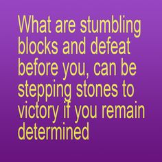 Let's create new stepping stones to pull us thru the difficult times or when you feel like giving up
