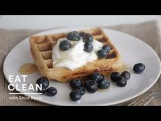 Whole Grain Waffles with Blueberries and Yogurt - Eat Clean with Shira Bocar - YouTube