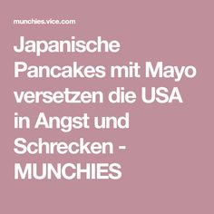 Japanische Pancakes mit Mayo versetzen die USA in Angst und Schrecken - MUNCHIES