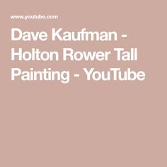 Dave Kaufman - Holton Rower Tall Painting - YouTube