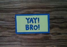 Yay! Bro! Magnet available at Ida Red. $4