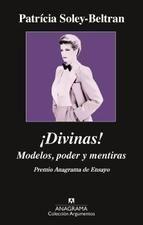 ¡divinas!: modelos, poder y mentiras (premio anagrama de ensayo 2015)-patricia soley-beltran-9788433963840