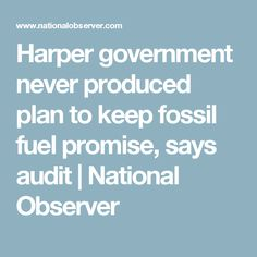 Harper government never produced plan to keep fossil fuel promise, says audit | National Observer