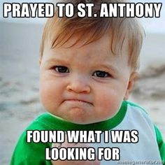 Catholic humor / Found! Do you pray to St. Anthony for lost things too? I just had to ask St. Anthony to help me find my keys this morning and he came through for me once again.