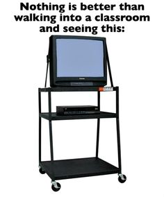 When you came to class and saw this sitting there, you knew it was going to be a movie day!