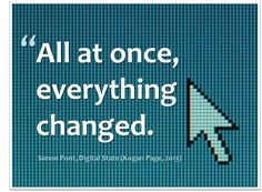 """All at once everything changed."" (Simon Pont, Digital State, 2013)"