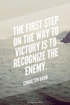 The first step on the way to victory is to recognize the enemy. - Corrie Ten Boom