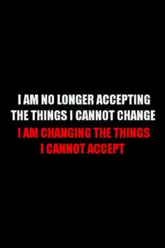 I am no longer accepting the things I cannot change. I am changing the things I cannot accept. #quotes #business