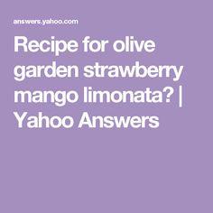 Recipe for olive garden strawberry mango limonata? | Yahoo Answers