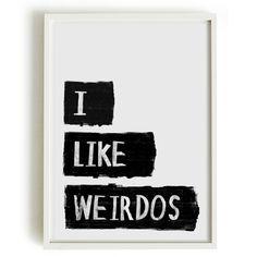 A4 Typography Poster, quote print, apartment decor -  I like Weirdos. $18.00, via Etsy.