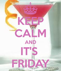 KEEP CALM AND IT'S  FRIDAY