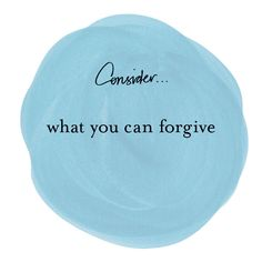 #consider What you can forgive. #quotes by Margi Hoy 2013 copyright.