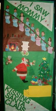 Or Door idea...Xmas I Saw Mommy (in this case, the teacher) Kissing Santa Claus:)