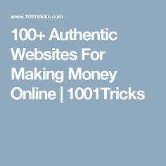 100+ Authentic Websites For Making Money Online | 1001Tricks