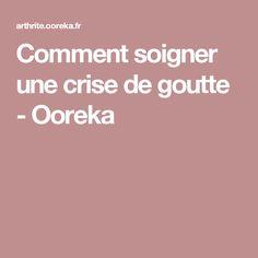 Comment soigner une crise de goutte - Ooreka