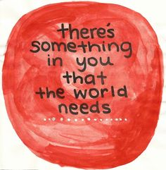 There's something in you that the world needs!!  http://makeovercoaching.com/