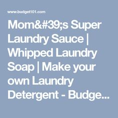 Mom's Super Laundry Sauce | Whipped Laundry Soap | Make your own Laundry Detergent - Budget101.com