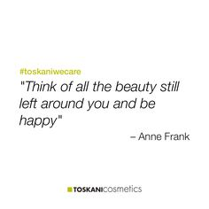 """Think of all the beauty still left around you and be happy"" #toskaniwecare"