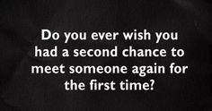 #a second chance to meet someone again for the first time