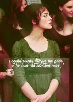 I could easily forgive his pride, if he had not mortified mine - Lizzie & Charlotte, Pride & Prejudice (2005)