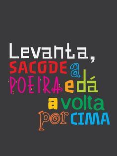 Levanta, sacode a poeira e dá a volta por cima! The Words, More Than Words, Samba, Sentences, Quotations, Lyrics, Life Quotes, Inspirational Quotes, Wisdom