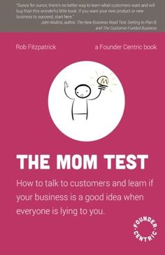 The Mom Test: How to talk to customers & learn if your business is a good idea when everyone is lying to you by [Fitzpatrick, Rob] Books To Buy, Books To Read, Money Book, She Loves You, Business Money, Reading Lists, Reading Online, Ebooks, How To Plan