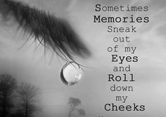 Memories are so powerful and when someone you love dies then memories are all you have.