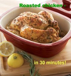 Mouth watering, moist, juicy roasted chicken...in 30 minutes with the Deep Covered Baker!