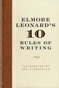 RIP, Elmore Leonard: The Beloved Author's 10 Rules of Writing | Brain Pickings  Great tips for teaching Creative Writing, which I miss.