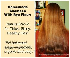 Homemade Shampoo With Rye Flour: Natural Pro-V for Thick, Shiny, Healthy Hair!