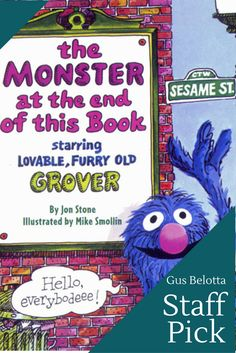 "Gustavo's Pick: ""The Monster at the End of This Book"" - The Monster at the End of This Book is a real-time adventure with ominous implications. Furry, lovable Grover is completely aware of these implications and implores the reader to consider them before turning the page, as with each page turn, we come closer to the monster at the end of the book. As the reader, we plow on despite his protests and his best efforts to slow or stop our progress."