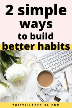 2 simple ways to build better habits #personalgrowth #howtobuildbetterhabits #goodhabits