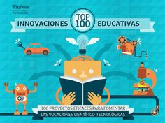 """Hola: Compartimos un informe conteniendo """"Top 100 Proyectos Altamente Innovadores para la Educación"""". Un gran saludo.  Elaboración: Fundación Telefónica Para descargar el informe completo en ..."""