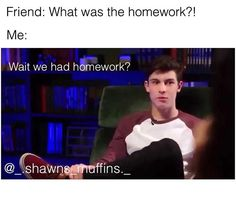 Me every school day. me every school day shawn mendes imagines Shawn Mendes Memes, Shawn Mendes Imagines, Minions, Bae, Celebrity Memes, Mendes Army, Shawn Mendez, Magcon Boys, To My Future Husband