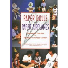 Paper Dolls and Paper Airplanes: Therapeutic Exercises for Sexually Traumatized Children: Geraldine Crisci, Marilynn Lay, Liana Lowenstein: 9781558641297: Amazon.com: Books