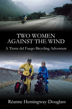 Buy Two Women Against the Wind: A Tierra del Fuego Bicycling Adventure by Reanne Hemingway-Douglass and Read this Book on Kobo's Free Apps. Discover Kobo's Vast Collection of Ebooks and Audiobooks Today - Over 4 Million Titles! International Books, Excellence Award, Books 2016, Adventure Travel, Audiobooks, This Book, Ebooks, Author, Ads