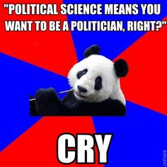 """Political science means you want to be a politician, right"" *cry*.    Poli Sci Panda tells the story of my life!"