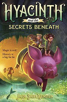 Hyacinth and the Secrets Beneath by Jacob Sager Weinstein https://www.amazon.com/dp/0399553177/ref=cm_sw_r_pi_dp_x_HFP3ybZPMYMWA