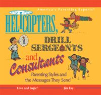 Love and Logic by Jim Fay Helicopters, drill sergeants, and consultants