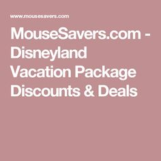 MouseSavers.com - Disneyland Vacation Package Discounts & Deals