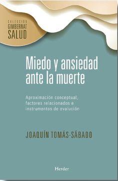 Miedo y ansiedad ante la muerte : aproximación conceptual, factores relacionados e instrumentos de evaluación / Joaquín Tomás-Sábado
