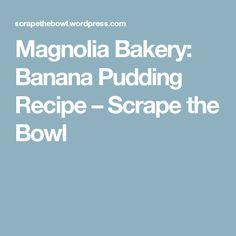Magnolia Bakery: Banana Pudding Recipe – Scrape the Bowl