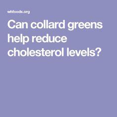 Can collard greens help reduce cholesterol levels?