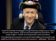 Bill Maher on the tea-party's lack of knowledge about taxes.