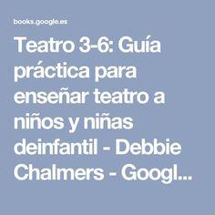 Teatro 3-6: Guía práctica para enseñar teatro a niños y niñas deinfantil - Debbie Chalmers - Google Libros School, Ideas Para, Books, Google, Texts, Teaching Theatre, Social Skills, Educational Activities, Teamwork